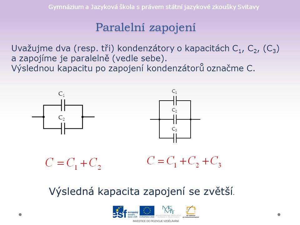 Gymnázium a Jazyková škola s právem státní jazykové zkoušky Svitavy Paralelní zapojení C1C1 C2C2 C1C1 C2C2 C3C3 Výsledná kapacita zapojení se zvětší.