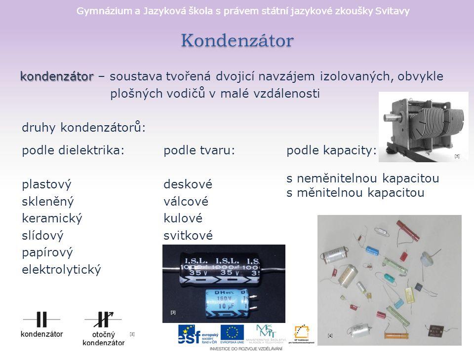 Gymnázium a Jazyková škola s právem státní jazykové zkoušky Svitavy Kondenzátor kondenzátor kondenzátor – soustava tvořená dvojicí navzájem izolovanýc