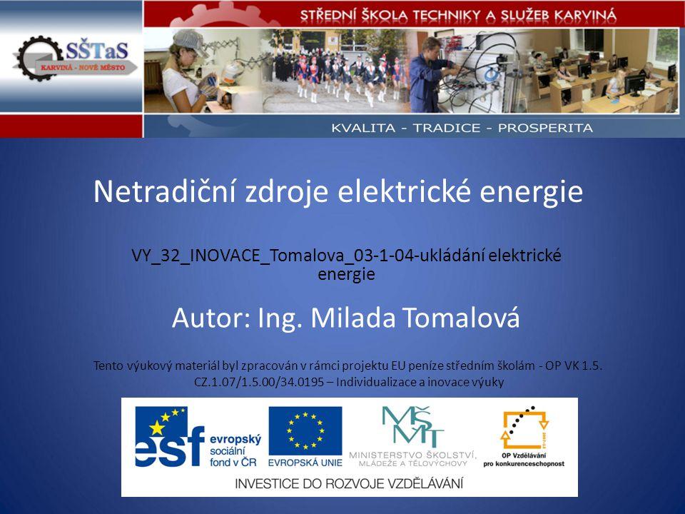 Netradiční zdroje elektrické energie VY_32_INOVACE_Tomalova_03-1-04-ukládání elektrické energie Tento výukový materiál byl zpracován v rámci projektu