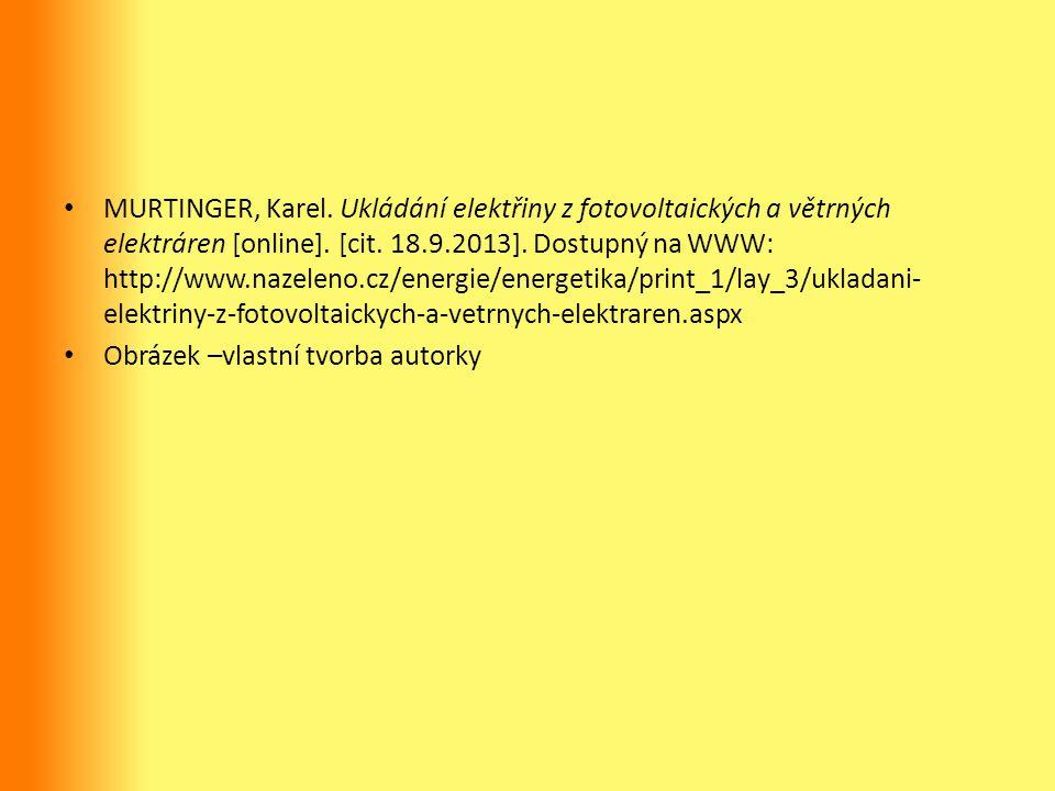 MURTINGER, Karel. Ukládání elektřiny z fotovoltaických a větrných elektráren [online]. [cit. 18.9.2013]. Dostupný na WWW: http://www.nazeleno.cz/energ