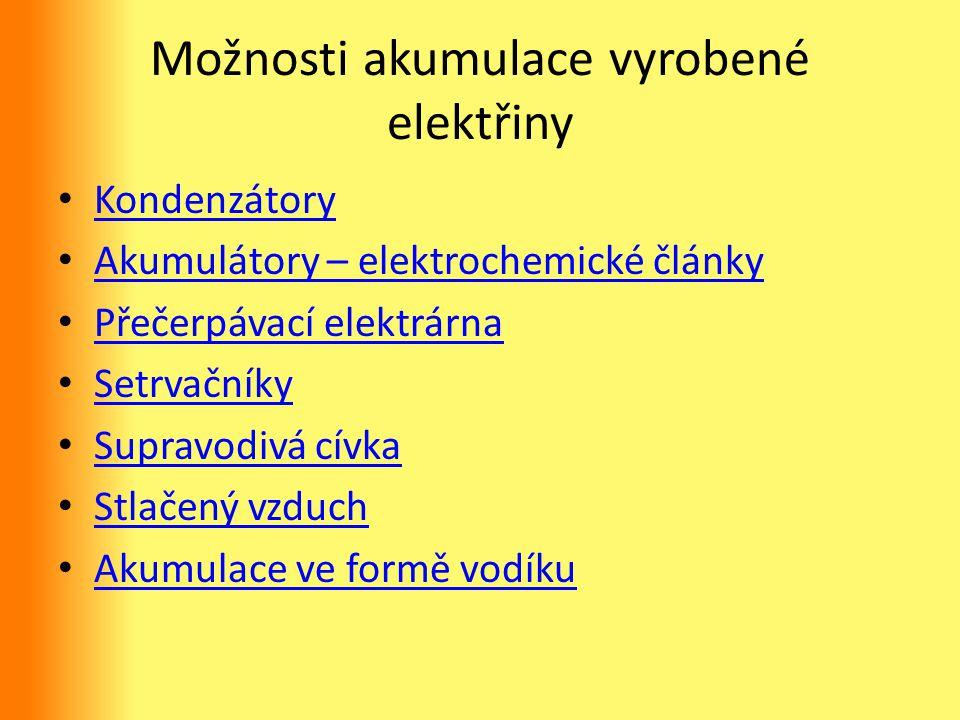 Možnosti akumulace vyrobené elektřiny Kondenzátory Akumulátory – elektrochemické články Přečerpávací elektrárna Setrvačníky Supravodivá cívka Stlačený