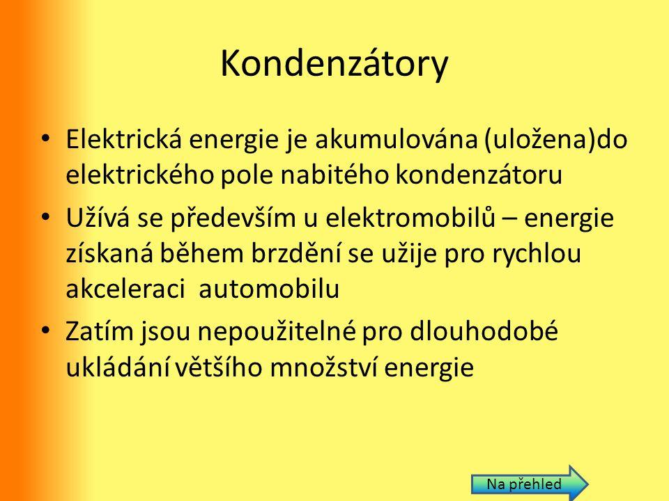 Kondenzátory Elektrická energie je akumulována (uložena)do elektrického pole nabitého kondenzátoru Užívá se především u elektromobilů – energie získan