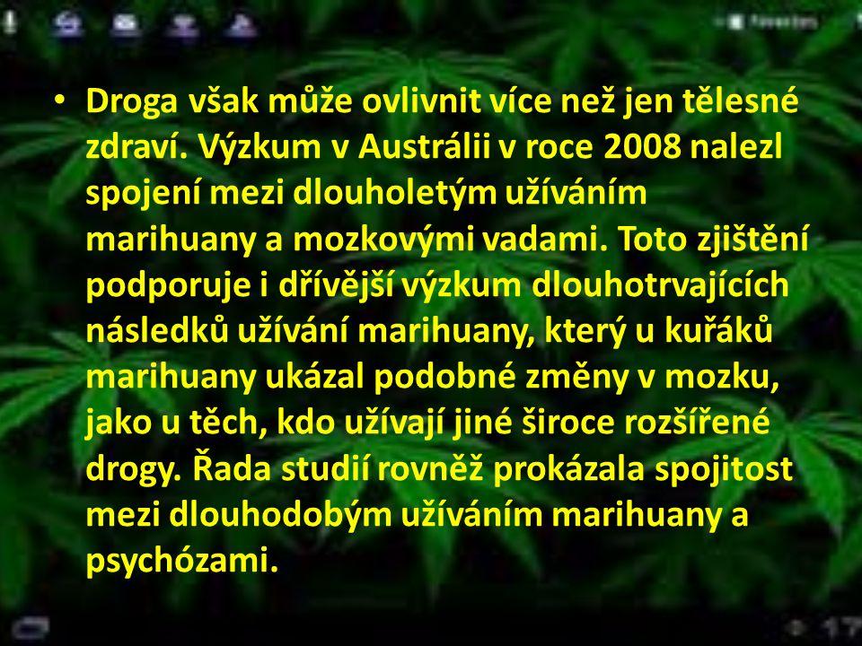 Droga však může ovlivnit více než jen tělesné zdraví. Výzkum v Austrálii v roce 2008 nalezl spojení mezi dlouholetým užíváním marihuany a mozkovými va