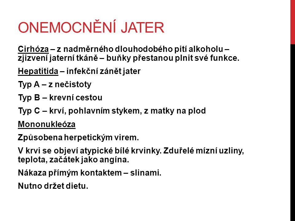 ONEMOCNĚNÍ JATER Cirhóza – z nadměrného dlouhodobého pití alkoholu – zjizvení jaterní tkáně – buňky přestanou plnit své funkce. Hepatitida – infekční