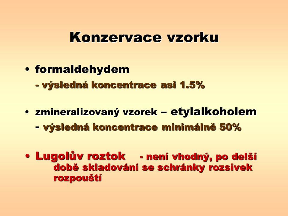 Konzervace vzorku formaldehydemformaldehydem - výsledná koncentrace asi 1.5% zmineralizovaný vzorek – etylalkoholemzmineralizovaný vzorek – etylalkoho