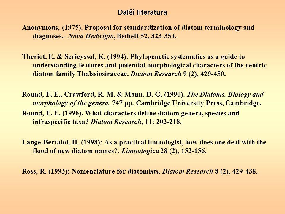 Další literatura Anonymous, (1975). Proposal for standardization of diatom terminology and diagnoses.- Nova Hedwigia, Beiheft 52, 323-354. Theriot, E.