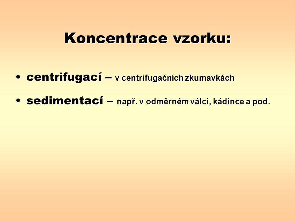 Koncentrace vzorku: centrifugací – v centrifugačních zkumavkáchcentrifugací – v centrifugačních zkumavkách sedimentací – např. v odměrném válci, kádin
