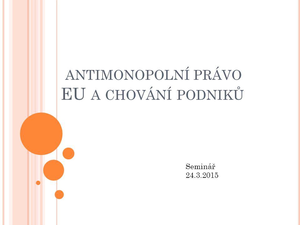ANTIMONOPOLNÍ PRÁVO EU A CHOVÁNÍ PODNIKŮ Seminář 24.3.2015