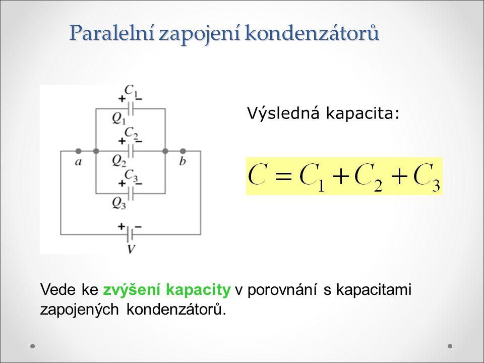 Paralelní zapojení kondenzátorů Výsledná kapacita: Vede ke zvýšení kapacity v porovnání s kapacitami zapojených kondenzátorů.