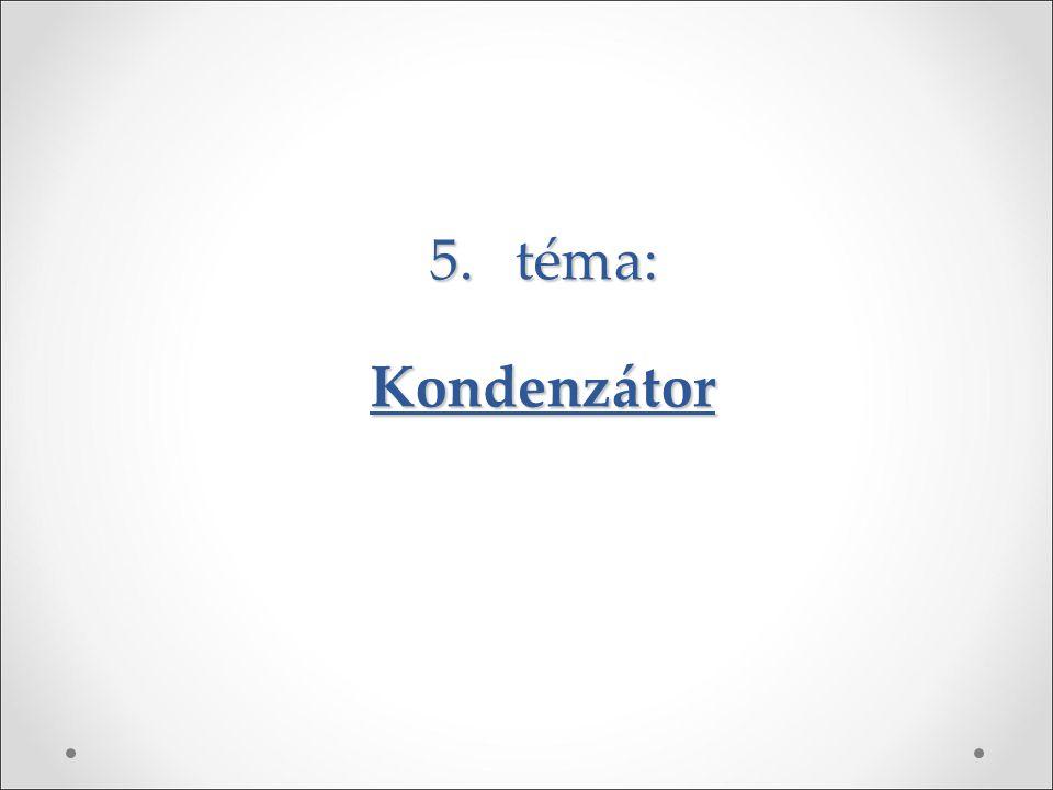 5.téma: Kondenzátor