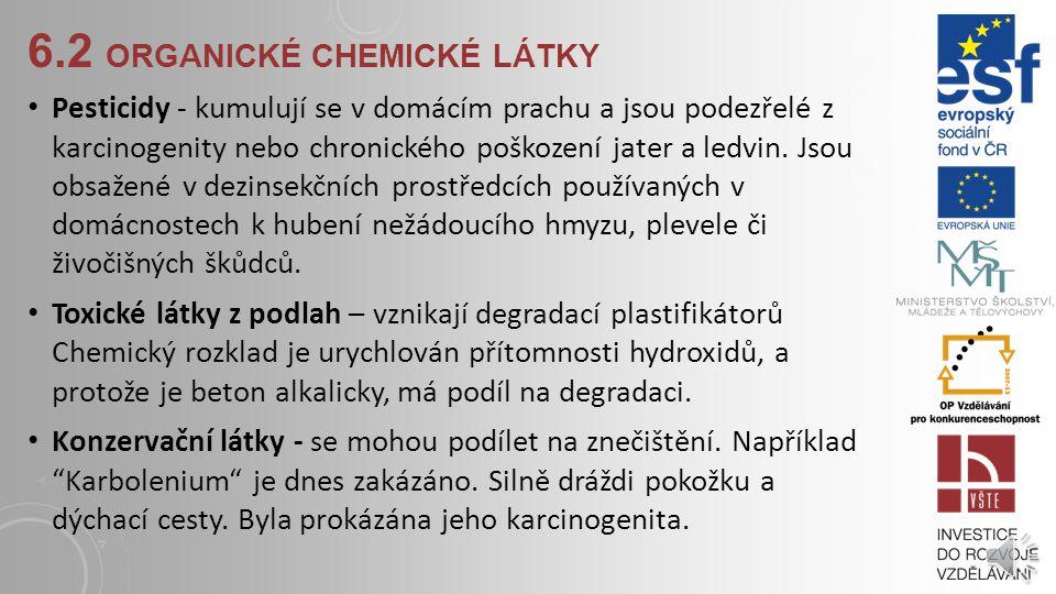 6.2 ORGANICKÉ CHEMICKÉ LÁTKY Toluen, xylen, styren, etylbenzen - způsobují ve vnitřním prostředí bolesti hlavy, poruchy koncentrace, poruchy motoriky,