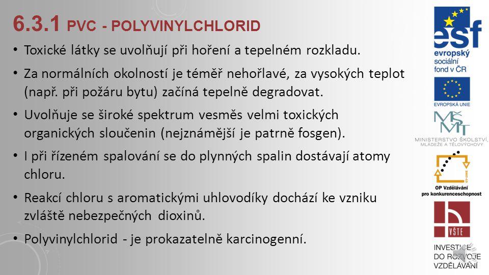 6.3.1 PVC - POLYVINYLCHLORID Dobrá chemická odolnost, velmi špatně hořlavé a tepelně dobře odolné. Povrch plastu je velmi snadno omyvatelný vodou. Hoj