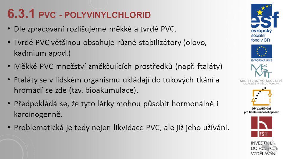 6.3.1 PVC - POLYVINYLCHLORID Toxické látky se uvolňují při hoření a tepelném rozkladu. Za normálních okolností je téměř nehořlavé, za vysokých teplot