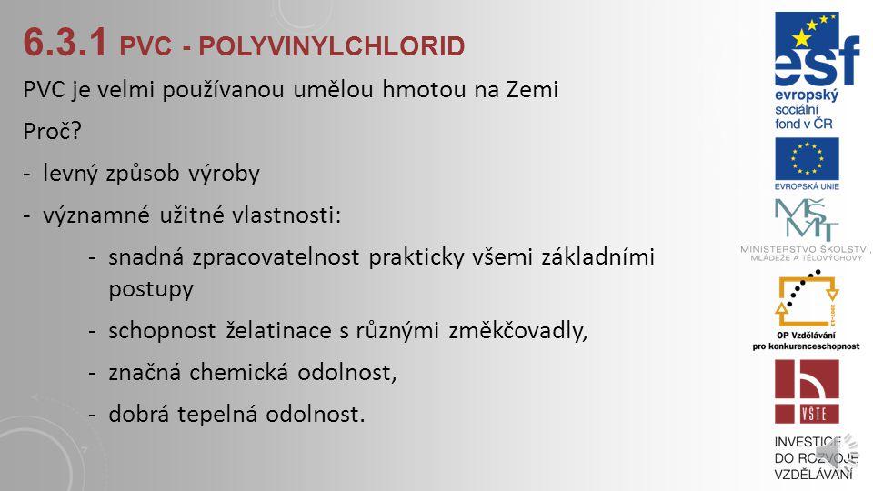 6.3.1 PVC - POLYVINYLCHLORID Dle zpracování rozlišujeme měkké a tvrdé PVC. Tvrdé PVC většinou obsahuje různé stabilizátory (olovo, kadmium apod.) Měkk
