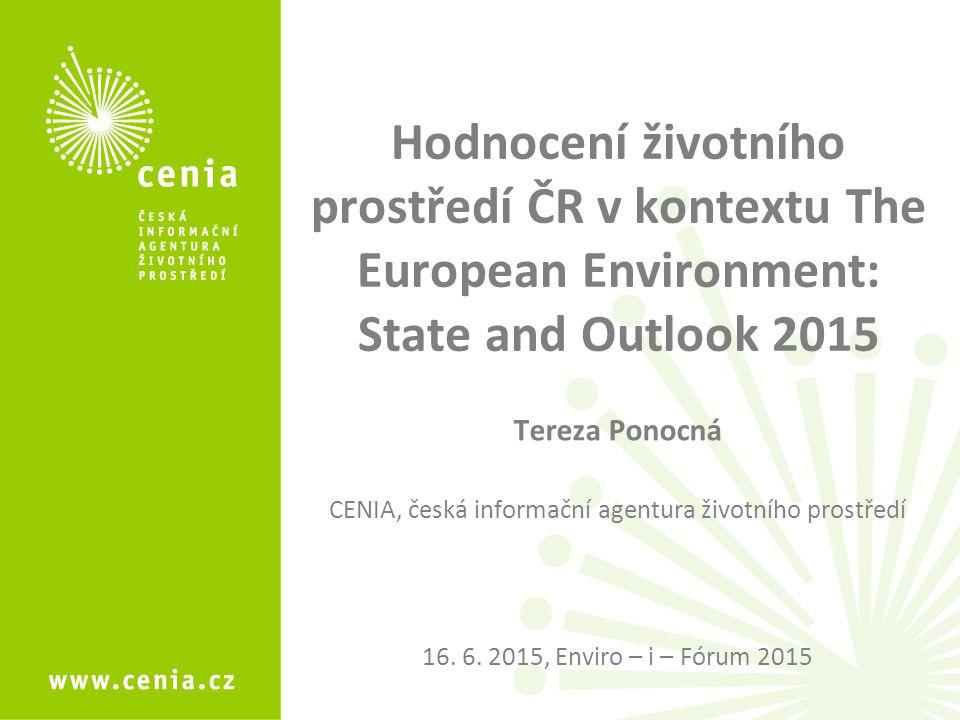 Hodnocení životního prostředí ČR v kontextu The European Environment: State and Outlook 2015 Tereza Ponocná CENIA, česká informační agentura životního prostředí 16.