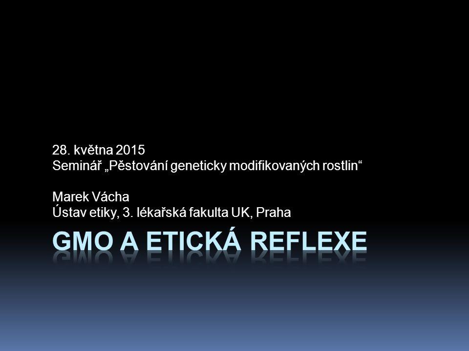 """28. května 2015 Seminář """"Pěstování geneticky modifikovaných rostlin"""" Marek Vácha Ústav etiky, 3. lékařská fakulta UK, Praha"""