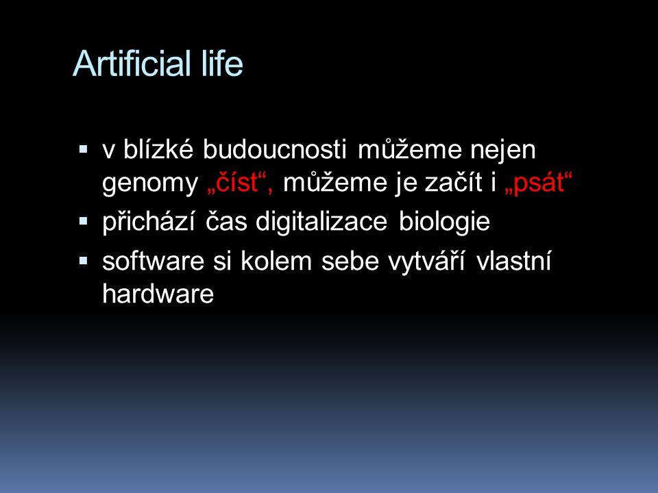 """Artificial life  v blízké budoucnosti můžeme nejen genomy """"číst , můžeme je začít i """"psát  přichází čas digitalizace biologie  software si kolem sebe vytváří vlastní hardware"""