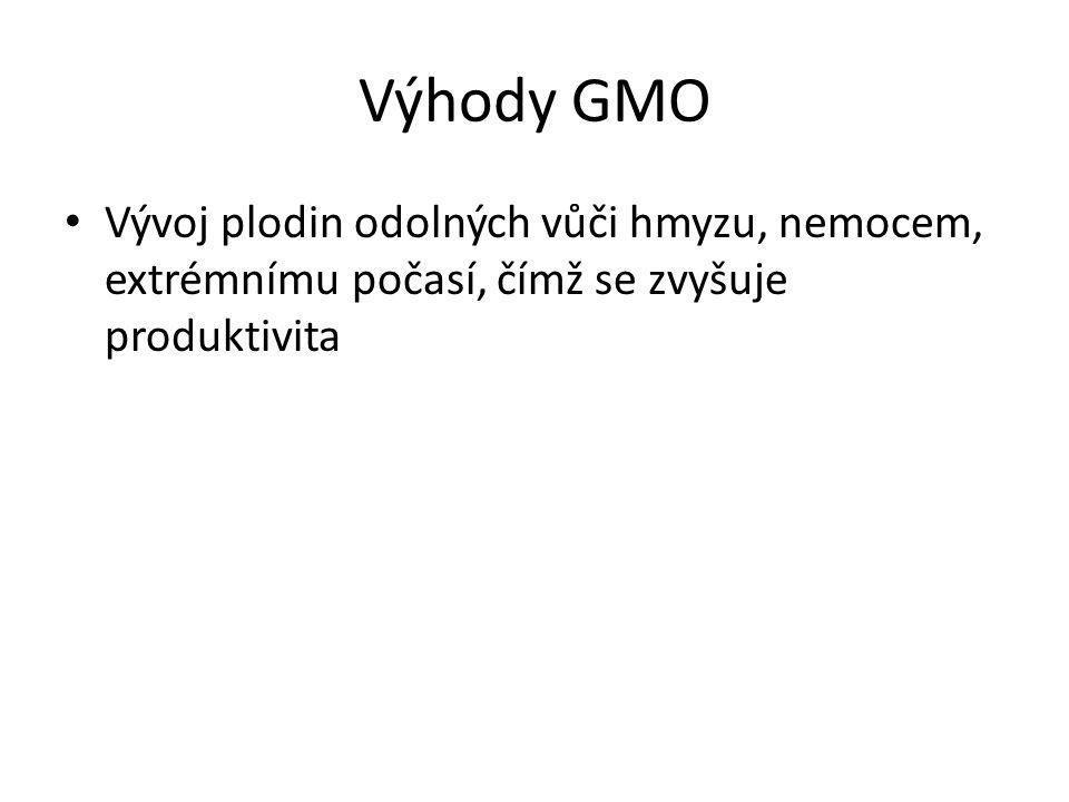 Výhody GMO Vývoj plodin odolných vůči hmyzu, nemocem, extrémnímu počasí, čímž se zvyšuje produktivita