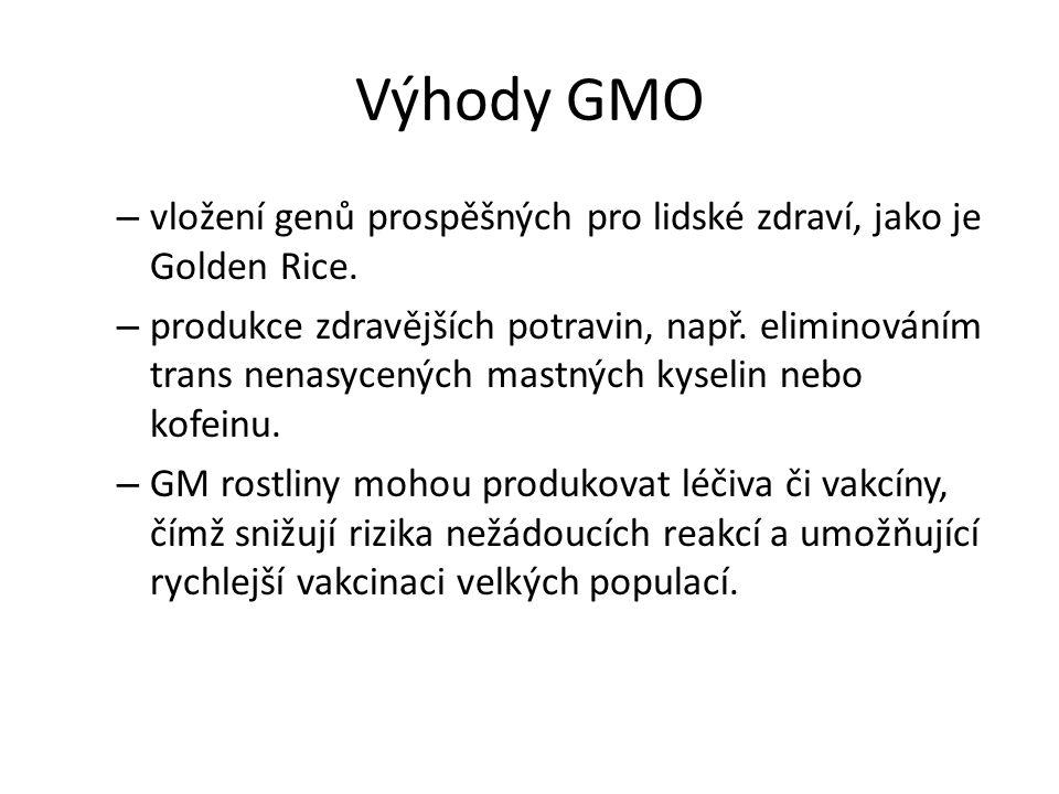 Výhody GMO – vložení genů prospěšných pro lidské zdraví, jako je Golden Rice. – produkce zdravějších potravin, např. eliminováním trans nenasycených m