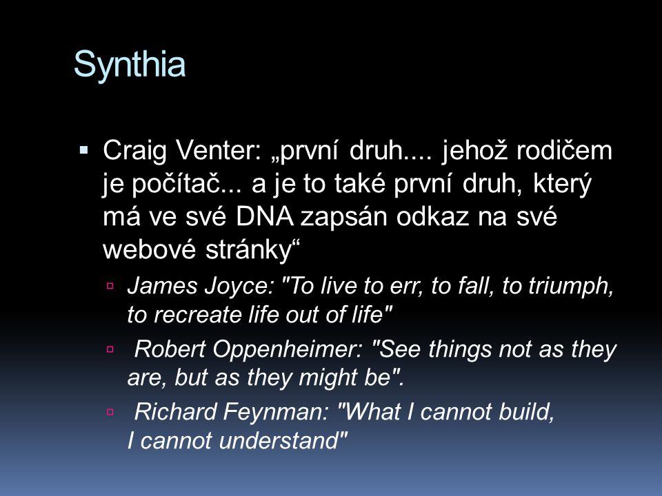 """Synthia  Craig Venter: """"první druh.... jehož rodičem je počítač... a je to také první druh, který má ve své DNA zapsán odkaz na své webové stránky"""" """