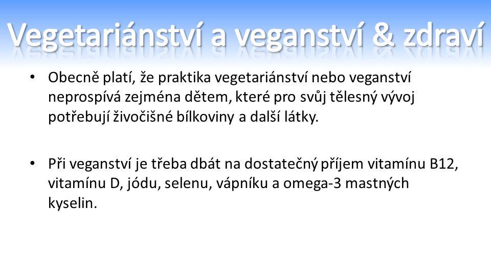 Obecně platí, že praktika vegetariánství nebo veganství neprospívá zejména dětem, které pro svůj tělesný vývoj potřebují živočišné bílkoviny a další látky.