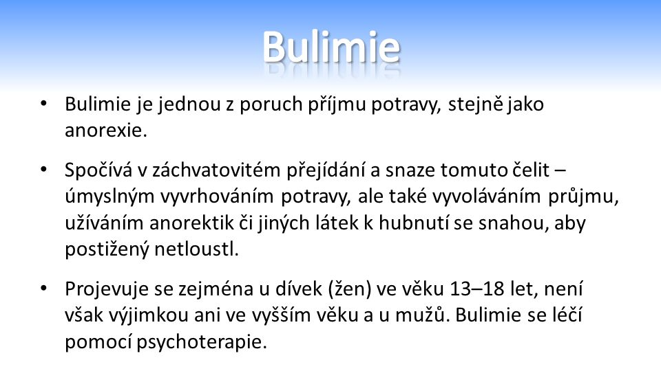 Bulimie je jednou z poruch příjmu potravy, stejně jako anorexie.