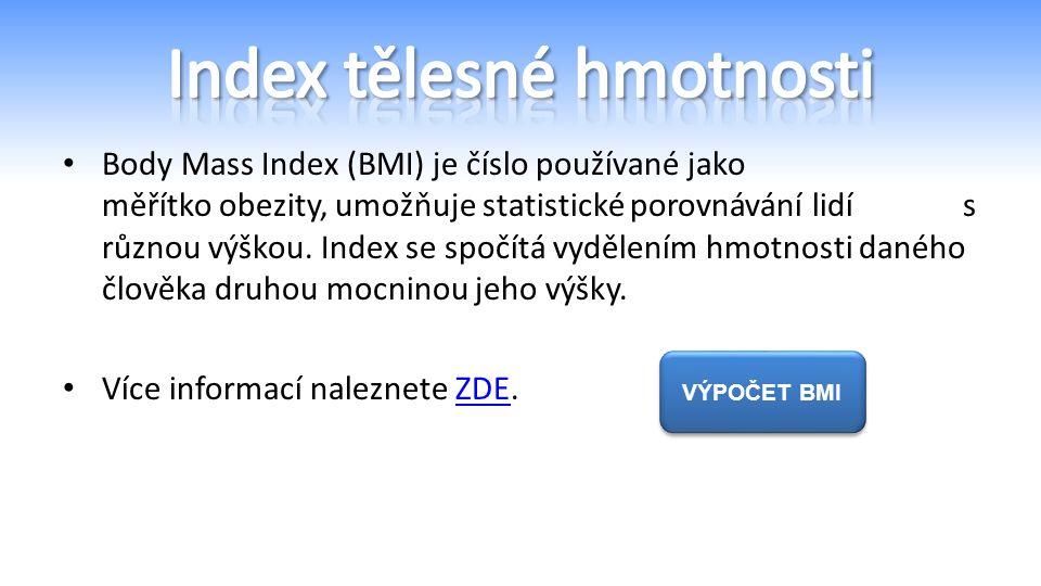 Body Mass Index (BMI) je číslo používané jako měřítko obezity, umožňuje statistické porovnávání lidí s různou výškou.