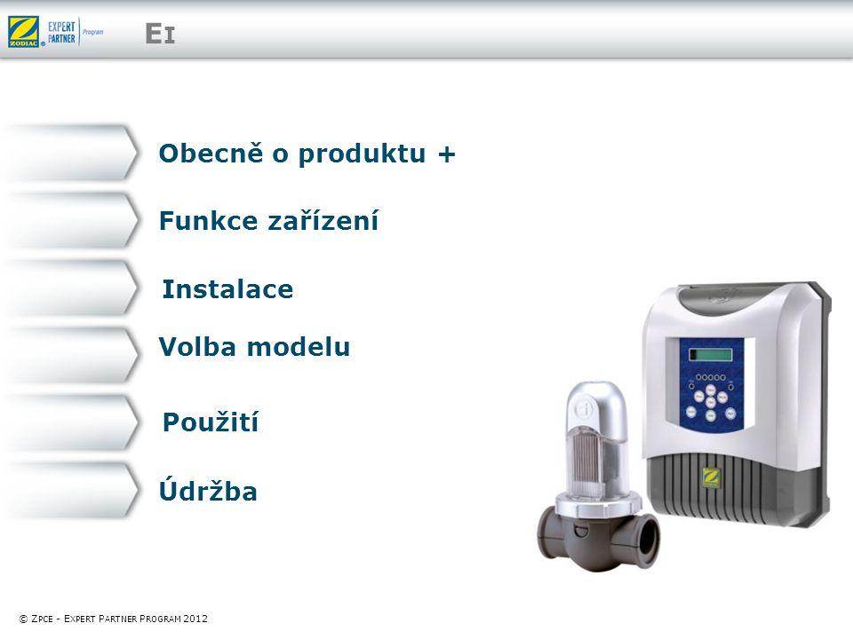 EIEI Obecně o produktu + Funkce zařízení Instalace Použití © Z PCE - E XPERT P ARTNER P ROGRAM 2012 Údržba Volba modelu