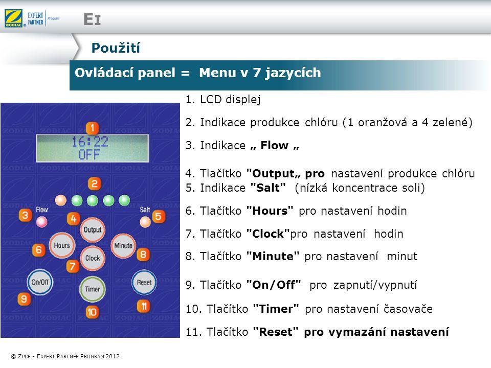 EIEI Ovládací panel = Menu v 7 jazycích © Z PCE - E XPERT P ARTNER P ROGRAM 2012 Použití 1. LCD displej 2. Indikace produkce chlóru (1 oranžová a 4 ze