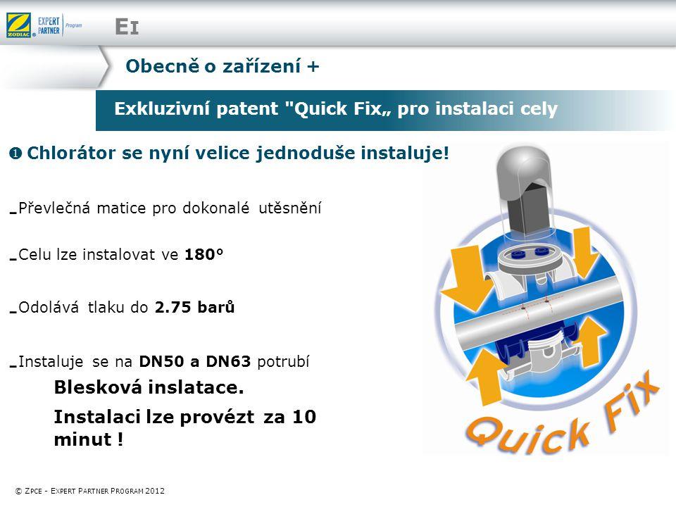 """Exkluzivní patent Quick Fix"""" pro instalaci cely © Z PCE - E XPERT P ARTNER P ROGRAM 2012  Chlorátor se nyní velice jednoduše instaluje."""