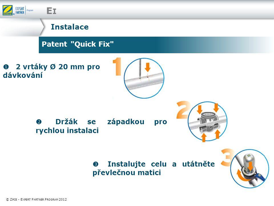 EIEI Patent Quick Fix © Z PCE - E XPERT P ARTNER P ROGRAM 2012  2 vrtáky Ø 20 mm pro dávkování Instalace  Držák se západkou pro rychlou instalaci  Instalujte celu a utátněte převlečnou matici