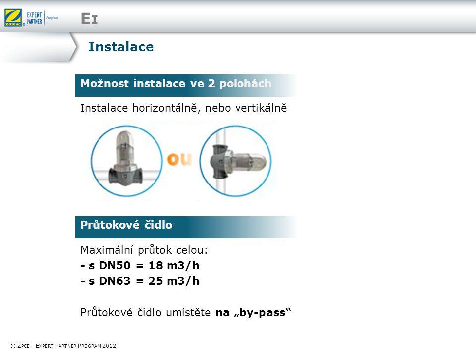"""EIEI Instalace horizontálně, nebo vertikálně Možnost instalace ve 2 polohách Maximální průtok celou: - s DN50 = 18 m3/h - s DN63 = 25 m3/h Průtokové čidlo umístěte na """"by-pass Průtokové čidlo © Z PCE - E XPERT P ARTNER P ROGRAM 2012 Instalace"""