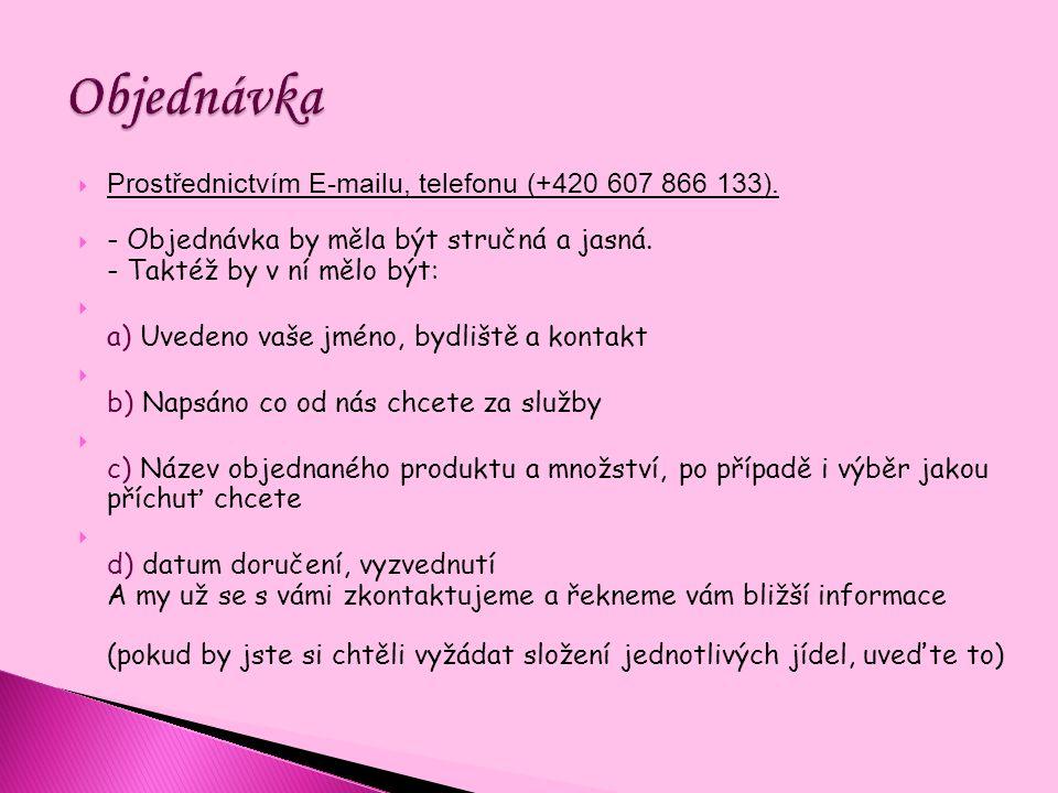  Prostřednictvím E-mailu, telefonu (+420 607 866 133).