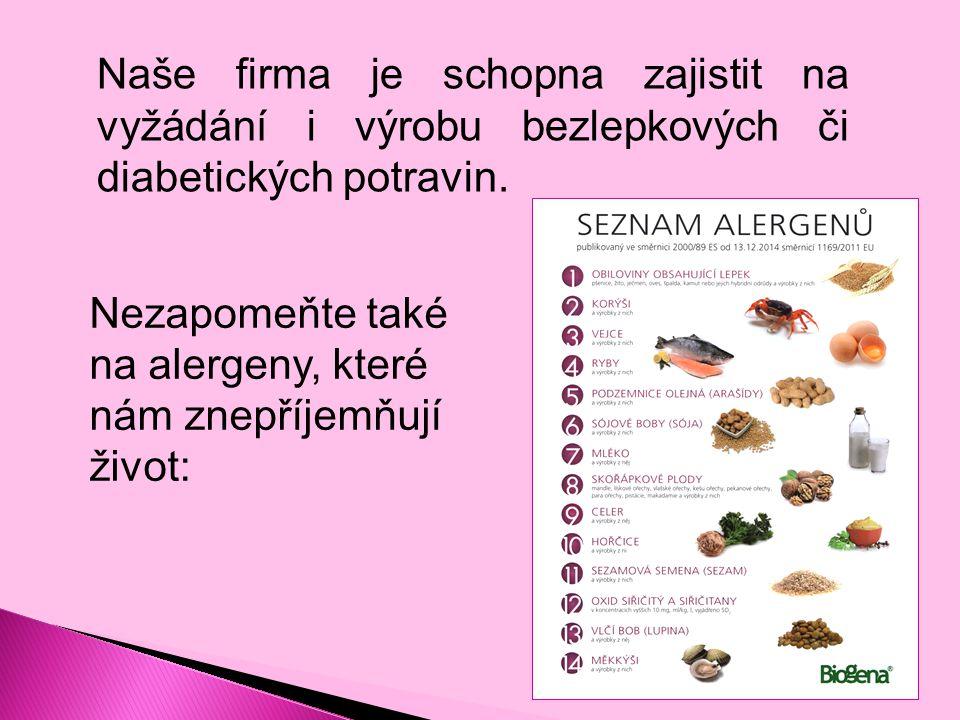 Nezapomeňte také na alergeny, které nám znepříjemňují život: Naše firma je schopna zajistit na vyžádání i výrobu bezlepkových či diabetických potravin.