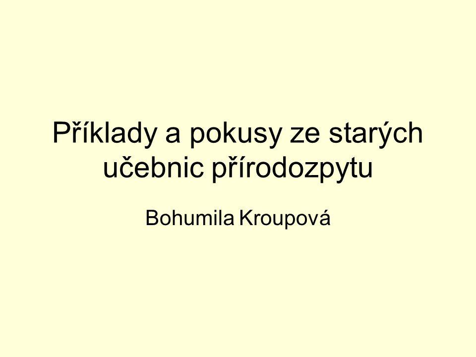Příklady a pokusy ze starých učebnic přírodozpytu Bohumila Kroupová