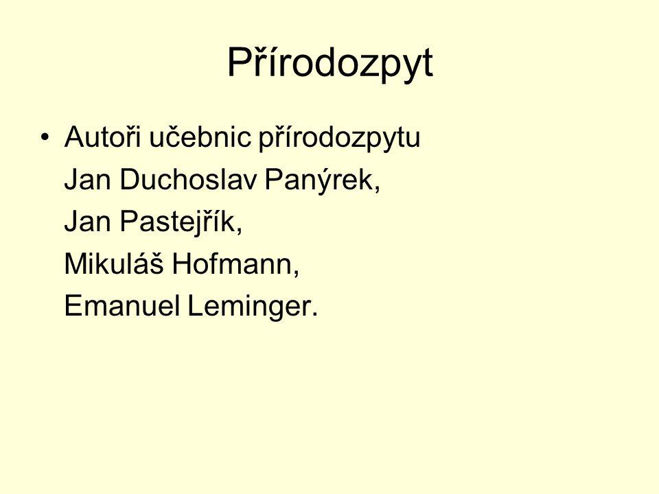 Přírodozpyt Autoři učebnic přírodozpytu Jan Duchoslav Panýrek, Jan Pastejřík, Mikuláš Hofmann, Emanuel Leminger.