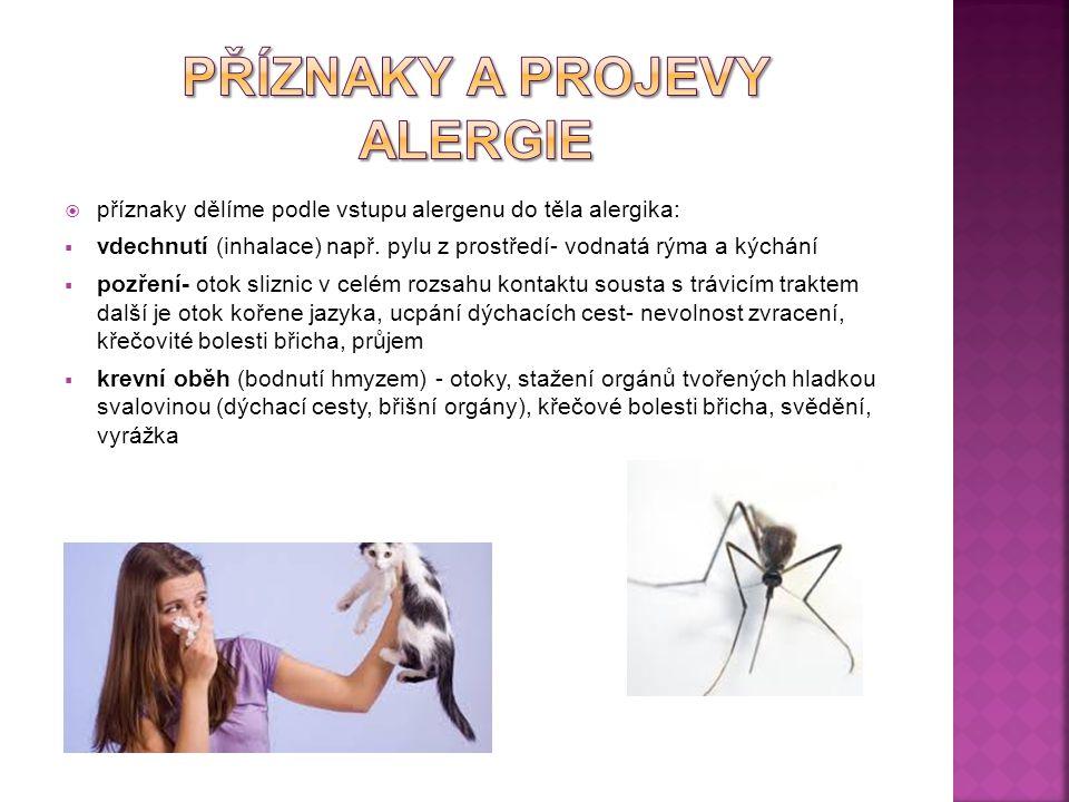  alergie je bouřlivá lokální nebo systémová reakce na alergeny  lokálními symptomy jsou:  zduření nosní sliznice (alergická rýma)  zarudnutí, svědění, otoky očí (zánět spojivek)  zúžení průdušnice, průdušek, dechová nedostatečnost, astmatický záchvat  bolest v uších, zhoršení sluchu vlivem neprůchodné Eustachovy trubice  ekzém, vyrážka (kopřivka) a kožní nemoci  bolesti hlavy