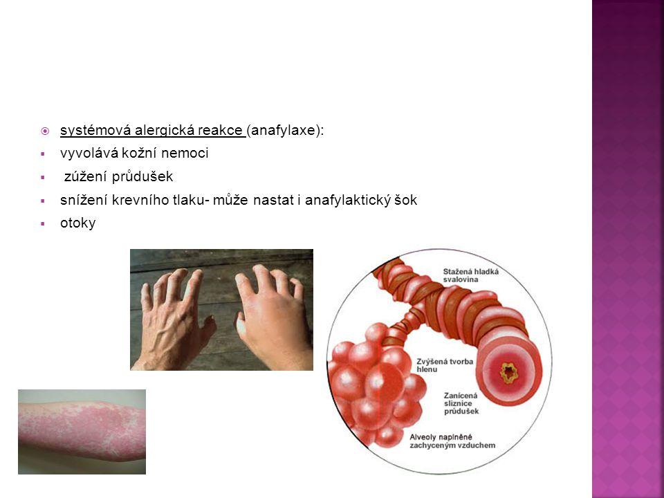  systémová alergická reakce (anafylaxe):  vyvolává kožní nemoci  zúžení průdušek  snížení krevního tlaku- může nastat i anafylaktický šok  otoky