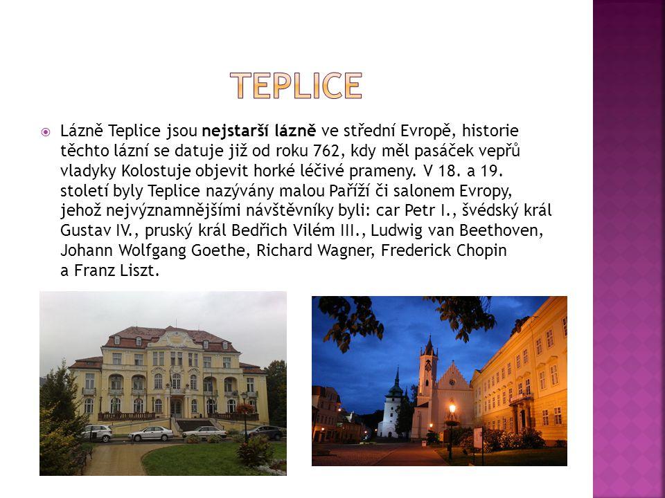  Lázně Teplice jsou nejstarší lázně ve střední Evropě, historie těchto lázní se datuje již od roku 762, kdy měl pasáček vepřů vladyky Kolostuje objevit horké léčivé prameny.