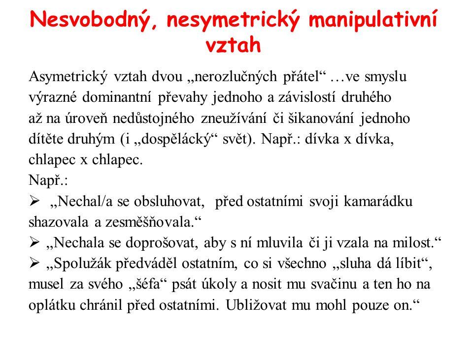 """Nesvobodný, nesymetrický manipulativní vztah Asymetrický vztah dvou """"nerozlučných přátel"""" …ve smyslu výrazné dominantní převahy jednoho a závislostí d"""