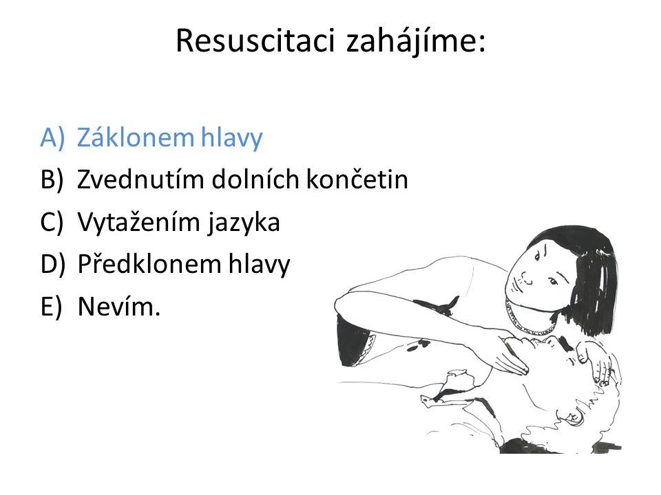 Resuscitaci zahájíme: A)Záklonem hlavy B)Zvednutím dolních končetin C)Vytažením jazyka D)Předklonem hlavy E)Nevím.