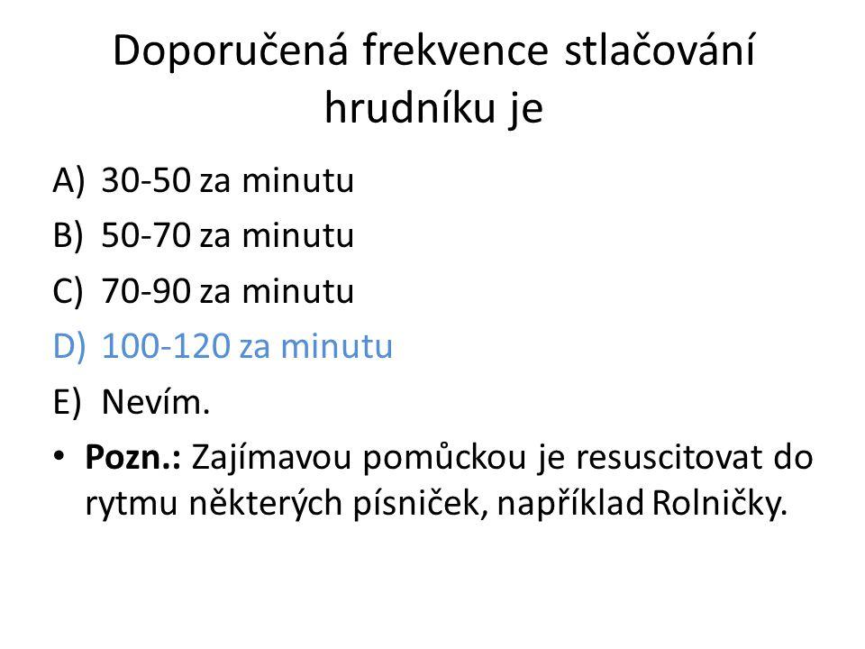 Doporučená frekvence stlačování hrudníku je A)30-50 za minutu B)50-70 za minutu C)70-90 za minutu D)100-120 za minutu E)Nevím. Pozn.: Zajímavou pomůck
