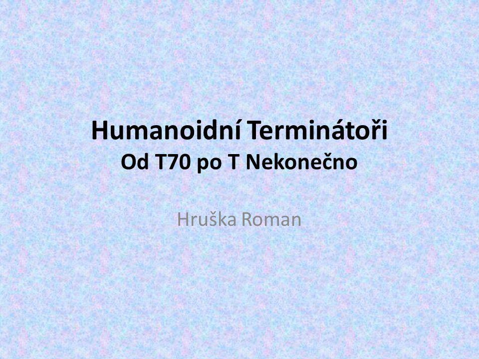 Humanoidní Terminátoři Od T70 po T Nekonečno Hruška Roman