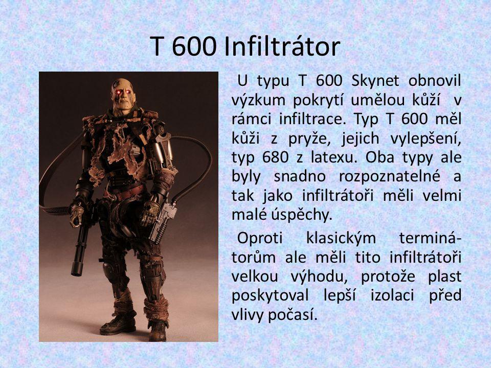 T 600 Infiltrátor U typu T 600 Skynet obnovil výzkum pokrytí umělou kůží v rámci infiltrace. Typ T 600 měl kůži z pryže, jejich vylepšení, typ 680 z l