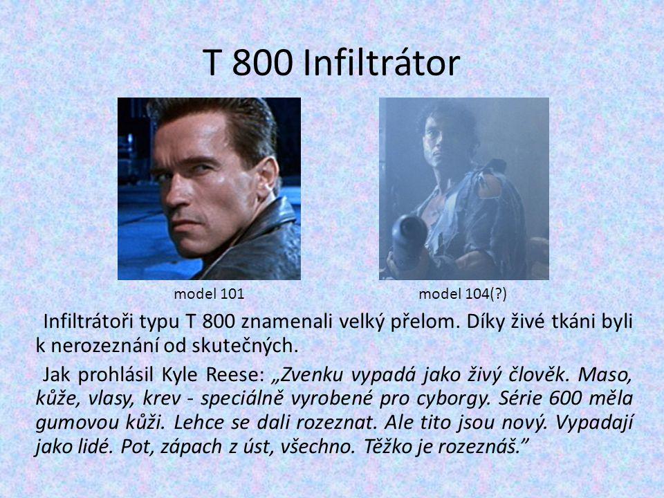 """T 800 Infiltrátor Infiltrátoři typu T 800 znamenali velký přelom. Díky živé tkáni byli k nerozeznání od skutečných. Jak prohlásil Kyle Reese: """"Zvenku"""