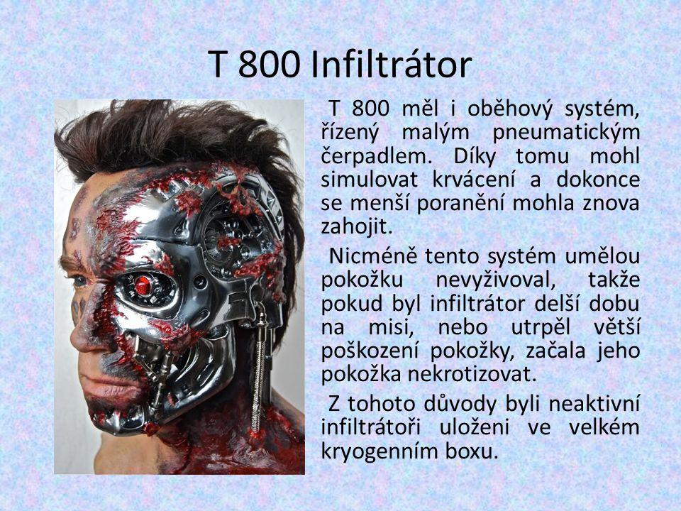 T 800 Infiltrátor T 800 měl i oběhový systém, řízený malým pneumatickým čerpadlem. Díky tomu mohl simulovat krvácení a dokonce se menší poranění mohla