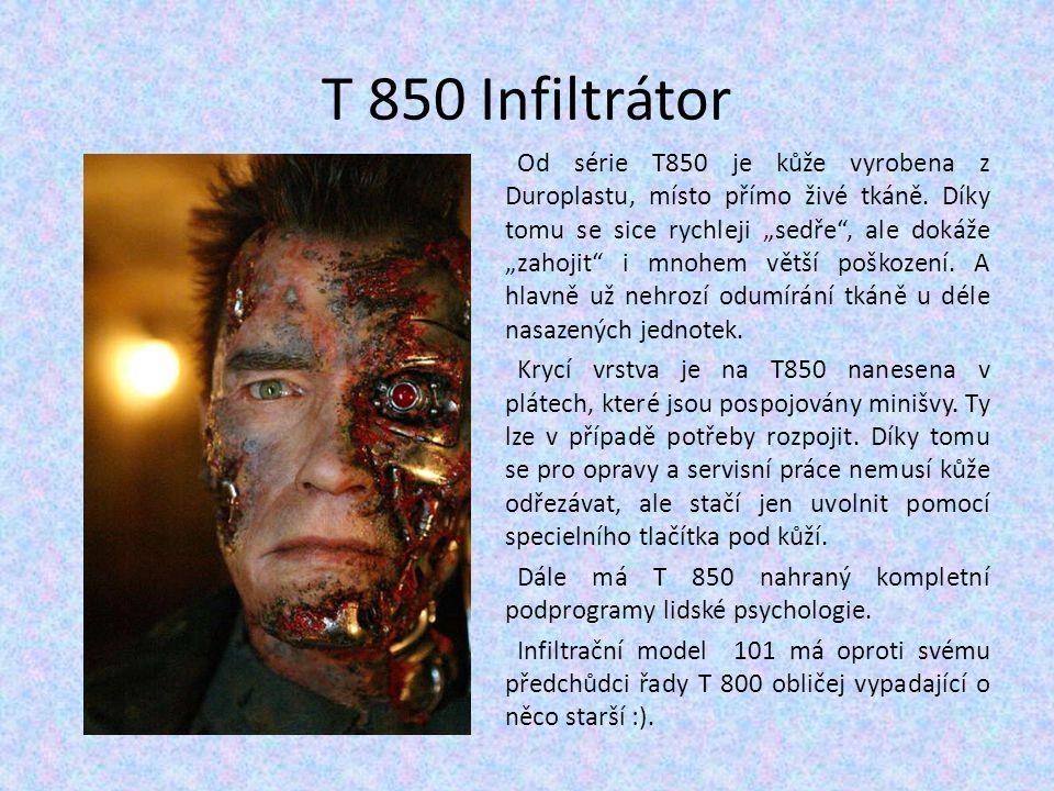 """T 850 Infiltrátor Od série T850 je kůže vyrobena z Duroplastu, místo přímo živé tkáně. Díky tomu se sice rychleji """"sedře"""", ale dokáže """"zahojit"""" i mnoh"""