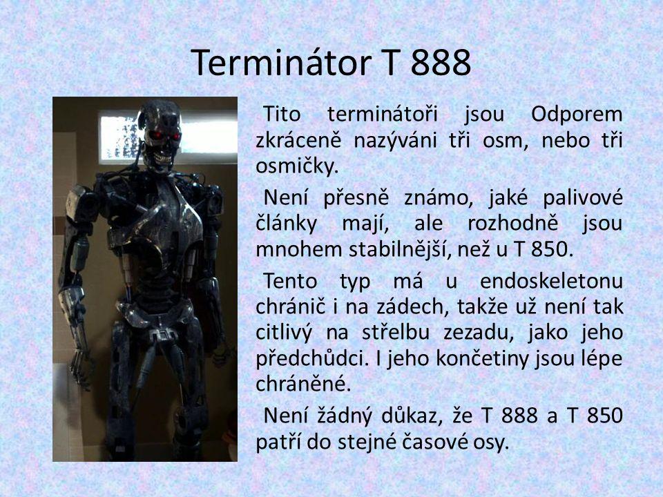 Terminátor T 888 Tito terminátoři jsou Odporem zkráceně nazýváni tři osm, nebo tři osmičky. Není přesně známo, jaké palivové články mají, ale rozhodně