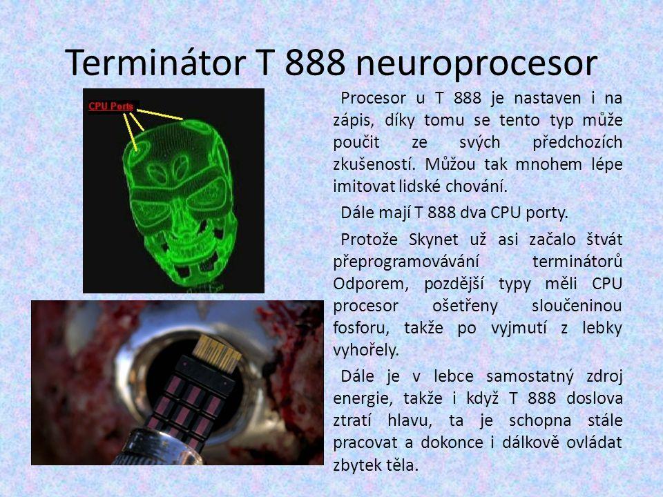 Terminátor T 888 neuroprocesor Procesor u T 888 je nastaven i na zápis, díky tomu se tento typ může poučit ze svých předchozích zkušeností. Můžou tak