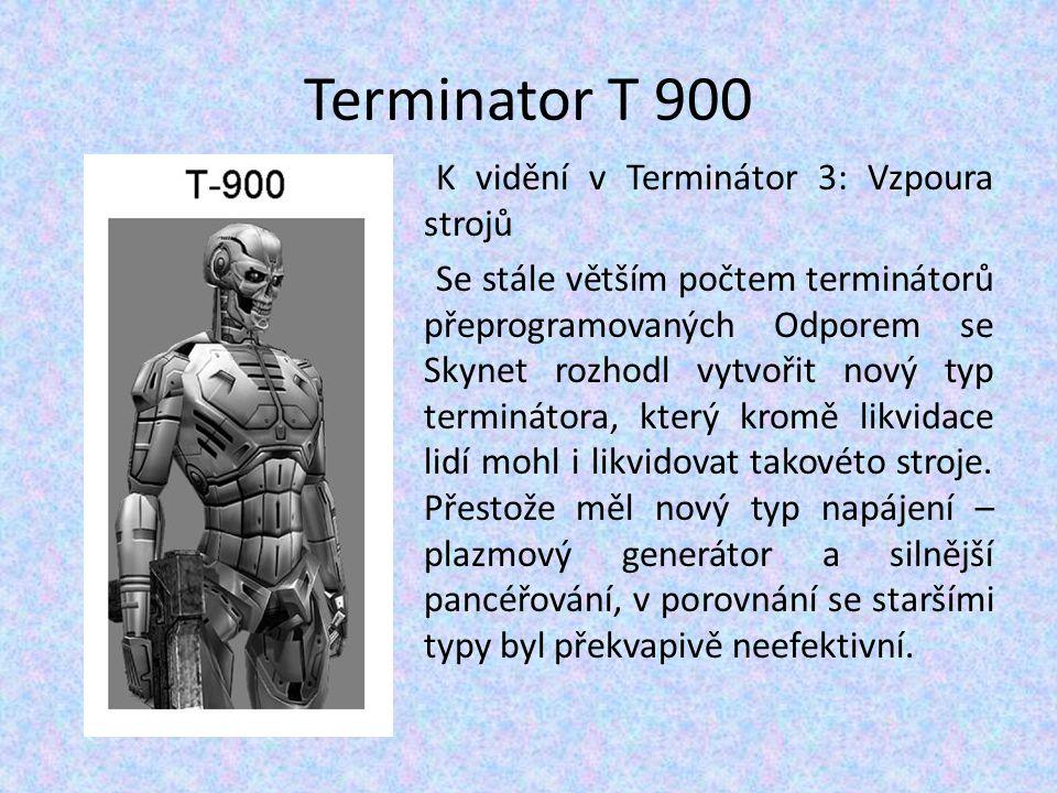 Terminator T 900 K vidění v Terminátor 3: Vzpoura strojů Se stále větším počtem terminátorů přeprogramovaných Odporem se Skynet rozhodl vytvořit nový